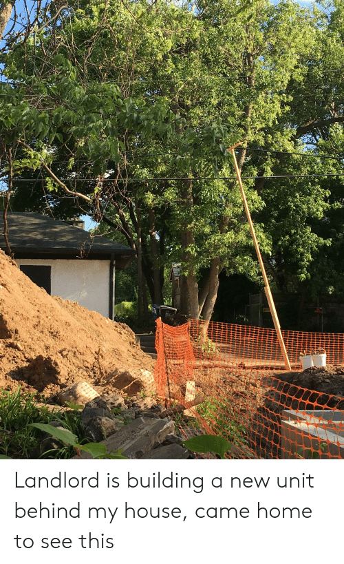 My House, Home, and House: Landlord is building a new unit behind my house, came home to see this