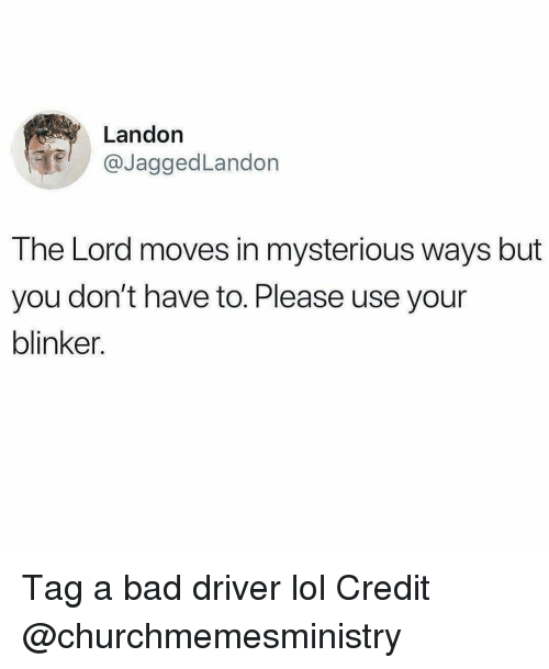 Christian Memes: Landon  @JaggedLandon  The Lord moves in mysterious ways but  you don't have to. Please use your  blinker. Tag a bad driver lol Credit @churchmemesministry