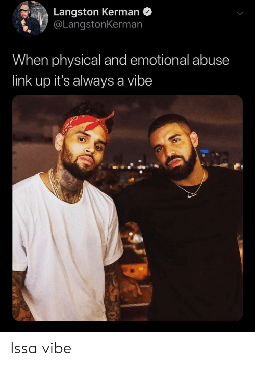 Langston: Langston Kerman  @LangstonKerman  When physical and emotional abuse  link up it's always a vibe Issa vibe