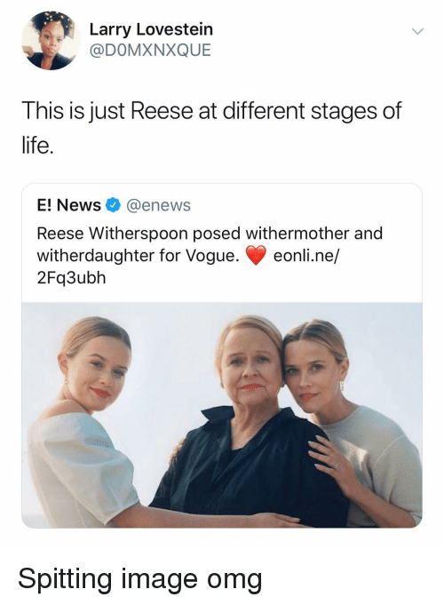 Enews: Larry Lovestein  @DOMXNXQUE  This is just Reese at different stages of  life.  E! News @enews  Reese Witherspoon posed withermother and  witherdaughter for Vogue. eonli.ne/  2Fq3ubh Spitting image omg