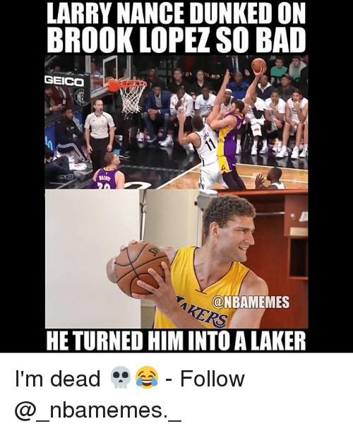 laker: LARRY NANCE DUNKED ON  BROOK LOPEZ SO BAD  GEICO  @NBAMEMES  HE TURNED HIM INTO A LAKER I'm dead 💀😂 - Follow @_nbamemes._