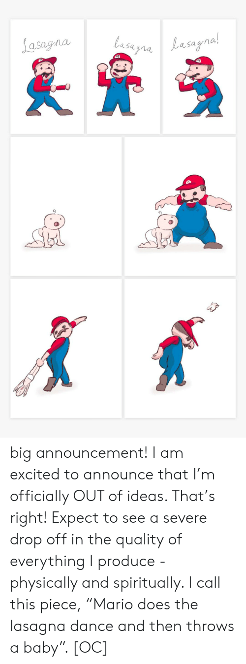 """Announcement: Lasagna  lasugnaLasagnal  Lasayna!  M big announcement! I am excited to announce that I'm officially OUT of ideas. That's right! Expect to see a severe drop off in the quality of everything I produce - physically and spiritually. I call this piece, """"Mario does the lasagna dance and then throws a baby"""". [OC]"""
