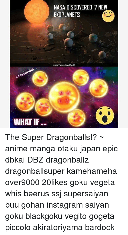 Dragonball, Gohan, and Goku: lashPool  WHAT IF  NASA DISCOVERED 7 NEW  n n  EXOPLANETS  Image Tweeted by NASA The Super Dragonballs!? ~ anime manga otaku japan epic dbkai DBZ dragonballz dragonballsuper kamehameha over9000 20likes goku vegeta whis beerus ssj supersaiyan buu gohan instagram saiyan goku blackgoku vegito gogeta piccolo akiratoriyama bardock