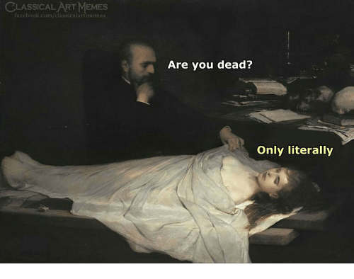 Facebook, Memes, and facebook.com: LASSICAL ART MEMES  facebook.com/classicalartimemes  Are you dead?  Only literally
