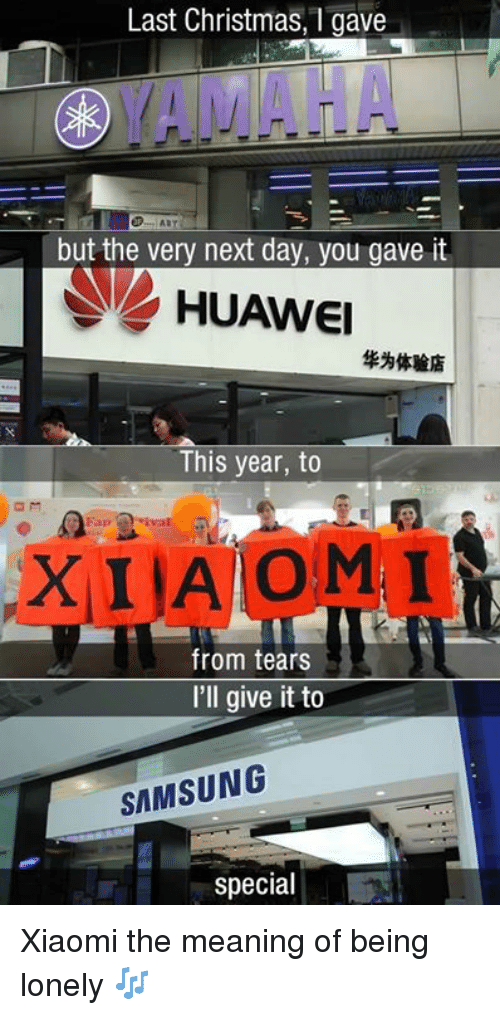 Christmas, Dank, and Meaning: Last Christmas, 1 gave  O YAMAHA  but the very next day, you gave it  HUAWE  华为体验店  This year, to  Pa vat  XIIAIOM I  from tears  I'll give it to  SAMSUNG  special Xiaomi the meaning of being lonely 🎶