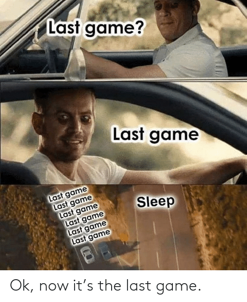 The Last: Last game?  Last game  Last game  Last game  Last game  Last game  Last game  Last game  Sleep Ok, now it's the last game.