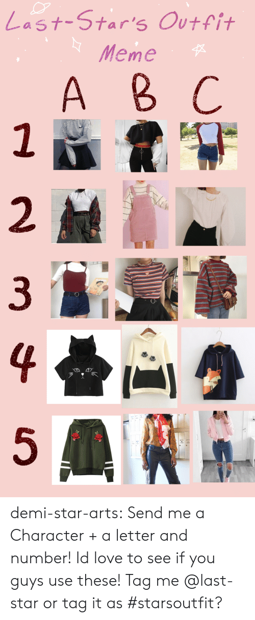 demi: |Last-Star's Outfit  Meme   A B C  2  HUTT  3  4  5 demi-star-arts:  Send me a Character + a letter and number! Id love to see if you guys use these! Tag me @last-star or tag it as #starsoutfit?