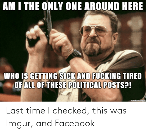 Imgur: Last time I checked, this was Imgur, and Facebook