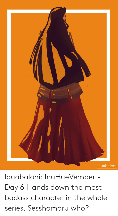 Target, Tumblr, and Blog: lauabalon1 lauabaloni: InuHueVember - Day 6 Hands down the most badass character in the whole series, Sesshomaru who?