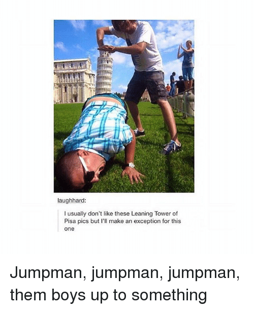 Jumpman, Lean, and Ups: laughhard  I usually don't like these Leaning Tower of  Pisa pics but I'll make an exception for this  One Jumpman, jumpman, jumpman, them boys up to something