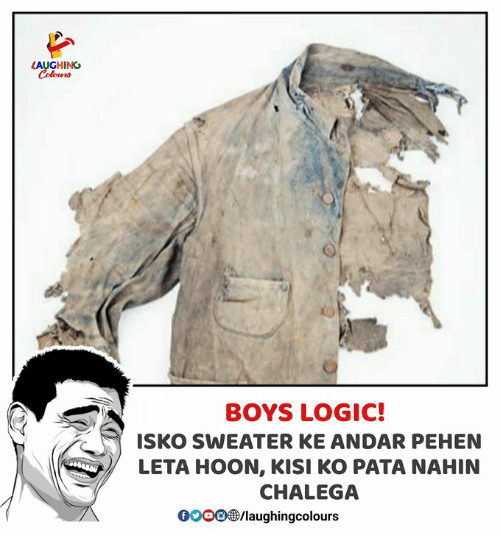 Logic, Indianpeoplefacebook, and Boys: LAUGHING  BOYS LOGIC!  ISKO SWEATER KE ANDAR PEHEN  LETA HOON, KISI KO PATA NAHIN  CHALEGA  0000●laughingcolours