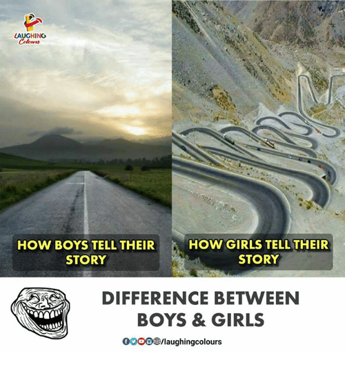 Girls, Gooo, and Indianpeoplefacebook: LAUGHING  Cole  HOW BOYS TELL THEIR  STORY  HOW GIRLS TELL THEIR  STORY  DIFFERENCE BETWEEN  BOYS & GIRLS  GOOO/laughingcolours