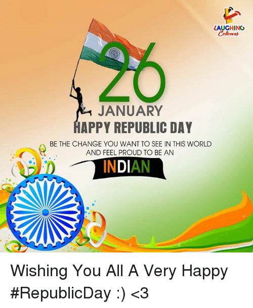 Appy: LAUGHING  JANUARY  APPY REPUBLIC DAY  AND FEEL PROUD TO BE AN  INDIAN Wishing You All A Very Happy  #RepublicDay :) <3