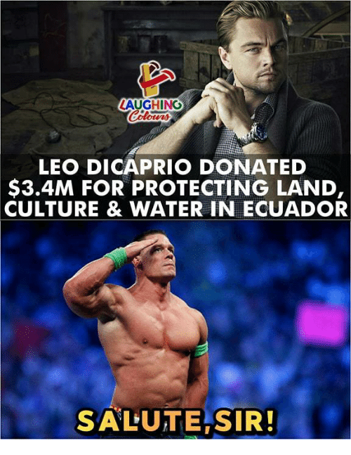 Ecuador, Water, and Indianpeoplefacebook: LAUGHING  LEO DICAPRIO DONATED  $3.4M FOR PROTECTING LAND,  CULTURE & WATER IN ECUADOR  SALUTE SIR!