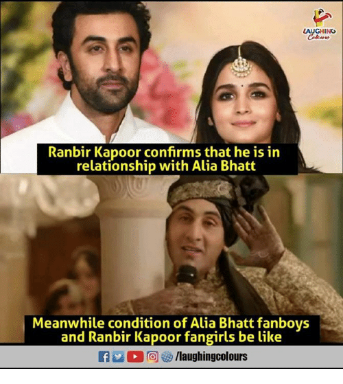 Be Like, Indianpeoplefacebook, and Alia Bhatt: LAUGHING  Ranbir Kapoor confirms that he is in  relationship with Alia Bhatt  Meanwhile condition of Alia Bhatt fanboys  and Ranbir Kapoor fangirls be like  f/laughingcolours