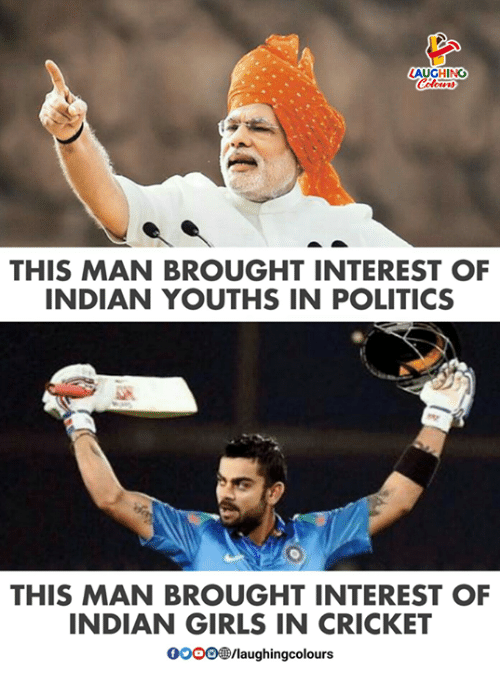 Girls, Politics, and Cricket: LAUGHING  THIS MAN BROUGHT INTEREST OF  INDIAN YOUTHS IN POLITICS  THIS MAN BROUGHT INTEREST OF  INDIAN GIRLS IN CRICKET  0000D/laughingcolours