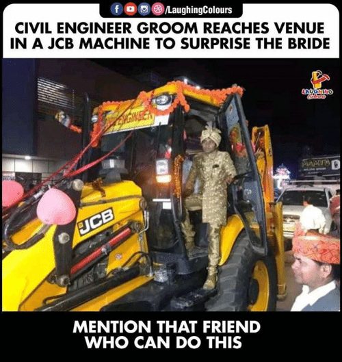 Indianpeoplefacebook, Who, and Can: LaughingColours  CIVIL ENGINEER GROOM REACHES VENUE  IN A JCB MACHINE TO SURPRISE THE BRIDE  MENTION THAT FRIEND  WHO CAN DO THIS