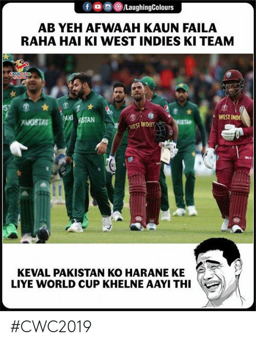 Pakistan: /LaughingColours  f  AB YEH AFWAAH KAUN FAILA  RAHA HAI KI WEST INDIES KI TEAM  LAYOMING  S  WEST IND  PAKISTA  OSTA  WEST INDIES  KEVAL PAKISTAN KO HARANE KE  LIYE WORLD CUP KHELNE AAYI THI #CWC2019
