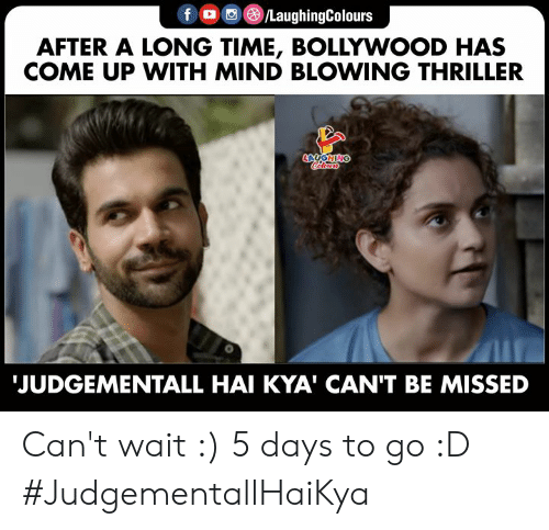 hai: LaughingColours  f  AFTER A LONG TIME, BOLLYWOOD HAS  COME UP WITH MIND BLOWING THRILLER  LAUGHING  JUDGEMENTALL HAI KYA' CAN'T BE MISSED Can't wait :) 5 days to go :D #JudgementallHaiKya