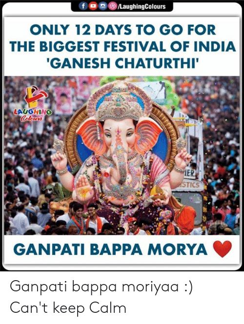 India, Keep Calm, and Festival: /LaughingColours  f  ONLY 12 DAYS TO GO FOR  THE BIGGEST FESTIVAL OF INDIA  'GANESH CHATURTHI'  LAUGHING  Colours  MER  STICS  GANPATI BAPPA MORYA Ganpati bappa moriyaa :) Can't keep Calm