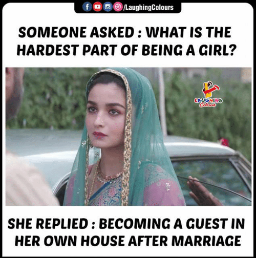 Marriage, Girl, and House: LaughingColours  f  SOMEONE ASKED : WHAT IS THE  HARDEST PART OF BEING A GIRL?  LAVGHING  Calerrs  SHE REPLIED: BECOMINGA GUEST IN  HER OWN HOUSE AFTER MARRIAGE
