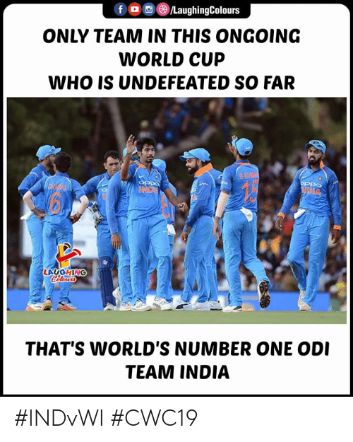 World Cup, India, and World: LaughingColours  fD  ONLY TEAM IN THIS ONGOING  WORLD CUP  WHO IS UNDEFEATED SO FAR  BKMAY  oPpo  UND  LAUGHING  Cileurs  THAT'S WORLD'S NUMBER ONE ODI  TEAM INDIA #INDvWI #CWC19
