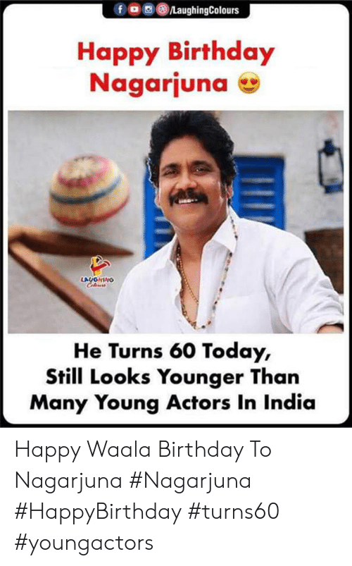 Birthday, Happy Birthday, and Happy: /LaughingColours  fo  Happy Birthday  Nagarjuna  LAUGHING  Coleurs  He Turns 60 Today,  Still Looks Younger Than  Many Young Actors In India Happy Waala Birthday To Nagarjuna #Nagarjuna #HappyBirthday #turns60 #youngactors