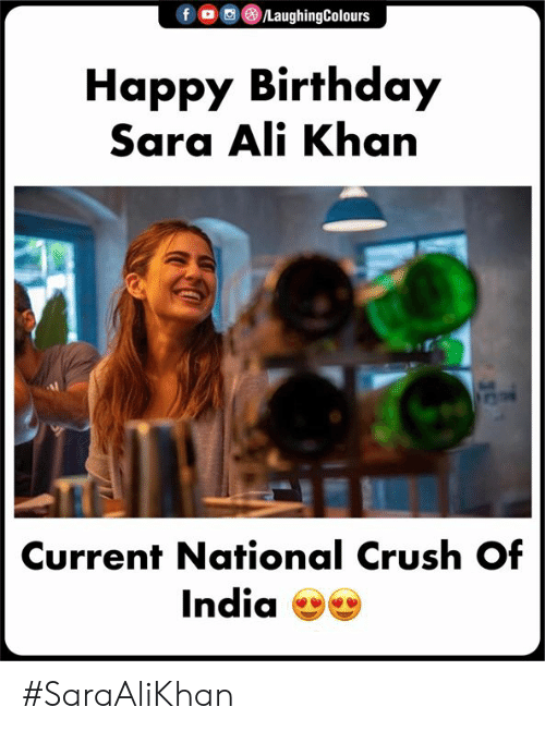 Ali, Birthday, and Crush: LaughingColours  fo  Наpрy Birthday  Sara Ali Khan  Current National Crush Of  India #SaraAliKhan
