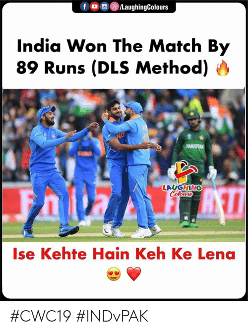 India, Match, and Pakistan: /LaughingColours  India Won The Match By  89 Runs (DLS Method)  ND  PAKISTAN  LAUGHING  Colours  Ise Kehte Hain Keh Ke Lena #CWC19 #INDvPAK