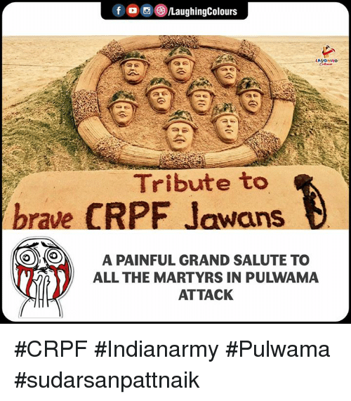 Brave, Grand, and Indianpeoplefacebook: LaughingColours  Tribute to  brave CRPF Jawans  A PAINFUL GRAND SALUTE TO  ALL THE MARTYRS IN PULWAMA  ATTACK #CRPF #Indianarmy #Pulwama #sudarsanpattnaik