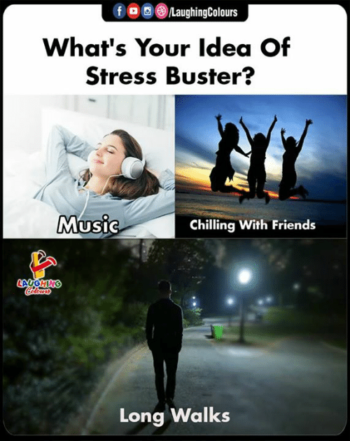 Friends, Music, and Indianpeoplefacebook: LaughingColours  What's Your ldea Of  Stress Buster?  Music  Chilling With Friends  Long Walks