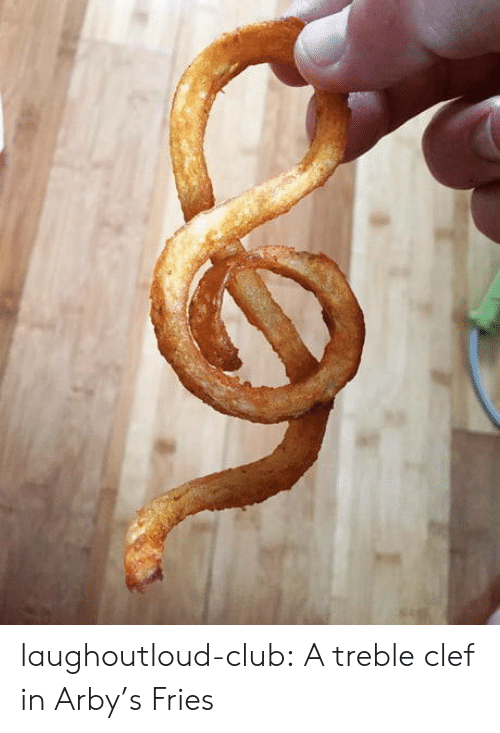 Club, Tumblr, and Arby's: laughoutloud-club:  A treble clef in Arby's Fries