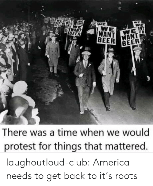 club: laughoutloud-club:  America needs to get back to it's roots
