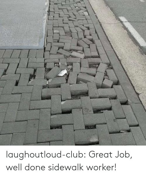 Club, Tumblr, and Blog: laughoutloud-club:  Great Job, well done sidewalk worker!