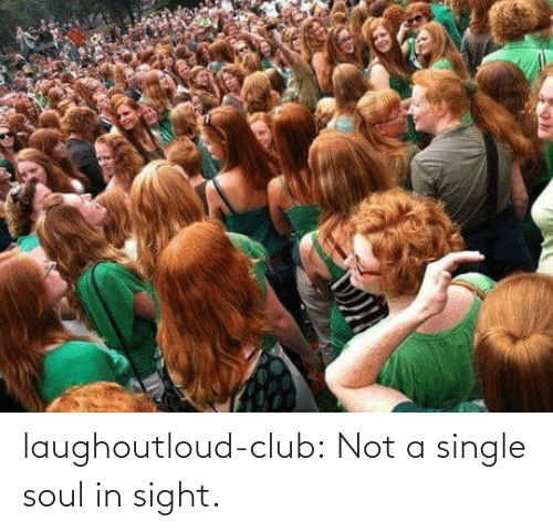 soul: laughoutloud-club:  Not a single soul in sight.