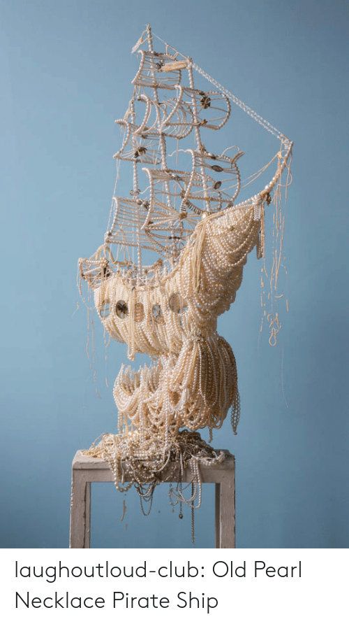 Club, Tumblr, and Blog: laughoutloud-club:  Old Pearl Necklace Pirate Ship