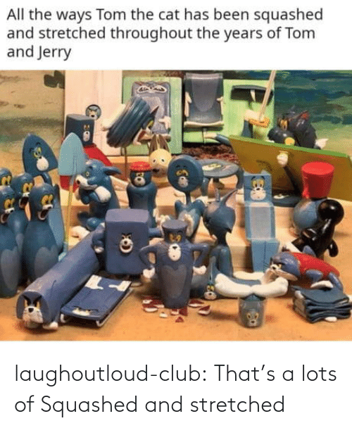 Thats: laughoutloud-club:  That's a lots of Squashed and stretched