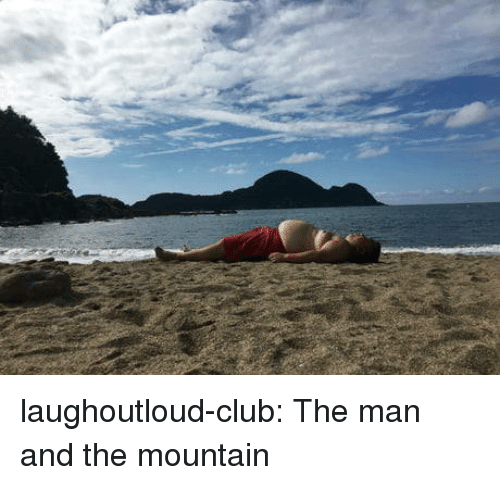 the mountain: laughoutloud-club:  The man and the mountain