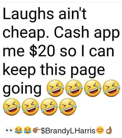Memes, 🤖, and Page: Laughs ain't  cheap. Cash app  me $20 so I can  keep this page  going 👀😂😂👉🏾$BrandyLHarris😊👌🏾