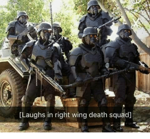 Squad, Death, and Right Wing: [Laughs in right wing death squad]