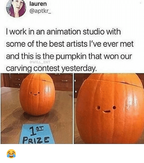 Memes, Work, and Best: lauren  @aptkr  I work in an animation studio with  some of the best artists l've ever met  and this is the pumpkin that won our  carving contest yesterday.  WILL ENT  1sF  PRIZE 😂