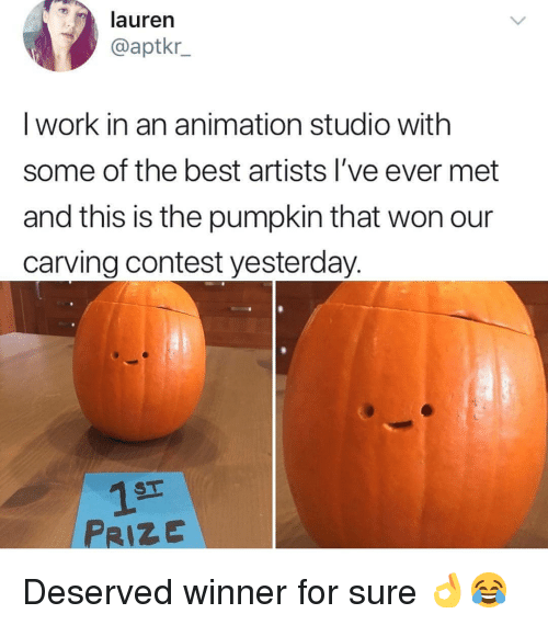 Memes, Work, and Best: lauren  @aptkr  I work in an animation studio with  some of the best artists l've ever met  and this is the pumpkin that won our  carving contest yesterday.  ST  PRIZE Deserved winner for sure 👌😂