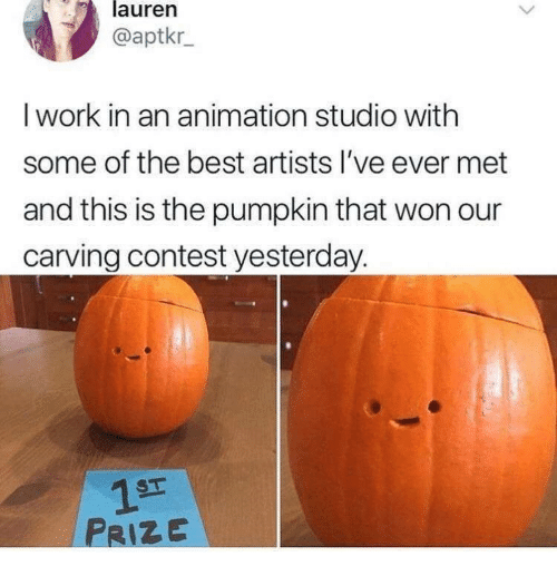 Work, Best, and Pumpkin: lauren  @aptkr  I work in an animation studio with  some of the best artists l've ever met  and this is the pumpkin that won our  carving contest yesterday.  PRIZE