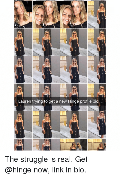 Memes, Struggle, and The Struggle Is Real: Lauren trying to get a new Hinge profile pic.. The struggle is real. Get @hinge now, link in bio.