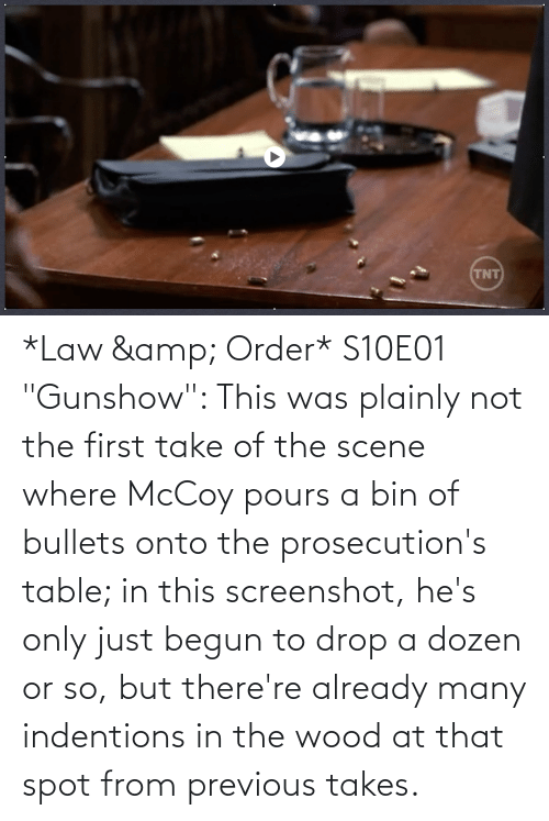 """Begun: *Law & Order* S10E01 """"Gunshow"""": This was plainly not the first take of the scene where McCoy pours a bin of bullets onto the prosecution's table; in this screenshot, he's only just begun to drop a dozen or so, but there're already many indentions in the wood at that spot from previous takes."""