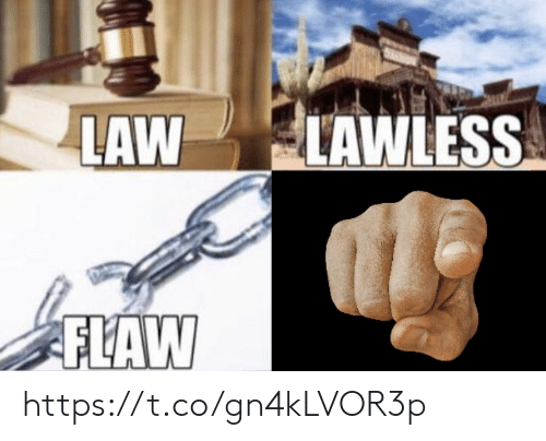 Memes, 🤖, and Lawless: LAW LAWLESS  FLAW https://t.co/gn4kLVOR3p