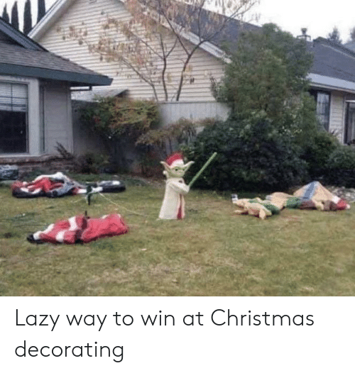 Lazy: Lazy way to win at Christmas decorating