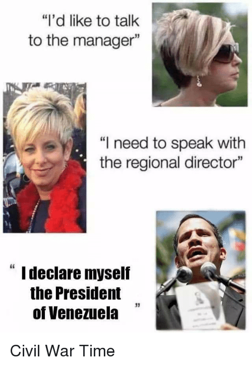 "Reddit, Civil War, and Time: ""l'd like to talk  to the manager""  ""I need to speak with  the regional director""  "" I declare myself  the President  of Venezuela  13  . Civil War Time"