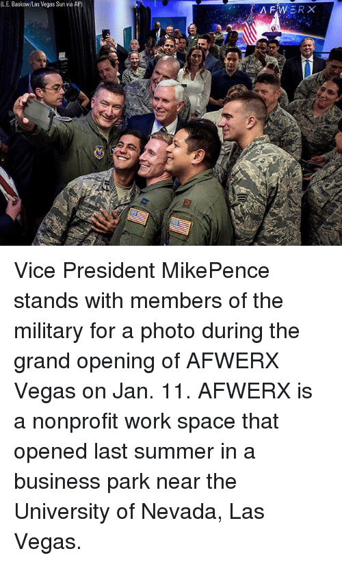 Memes, Las Vegas, and Work: LE. Baskow/Las Vegas Sun via AP) Vice President MikePence stands with members of the military for a photo during the grand opening of AFWERX Vegas on Jan. 11. AFWERX is a nonprofit work space that opened last summer in a business park near the University of Nevada, Las Vegas.