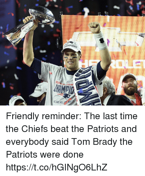 Memes, Patriotic, and Tom Brady: LE  ONS Friendly reminder: The last time the Chiefs beat the Patriots and everybody said Tom Brady the Patriots were done https://t.co/hGINgO6LhZ